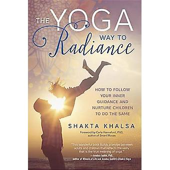 Yoga Way to Radiance - How to Follow Your Inner Guidance and Nurture C