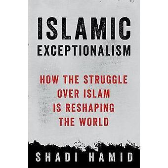 Islamiska Exceptionalism - hur kamp över islammen är Reshaping den