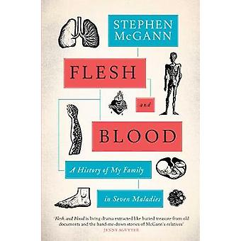 Flesh and Blood - A History of My Family in Seven Maladies by Stephen