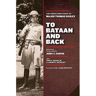 To Bataan and Back - The World War II Diary of Major Thomas Dooley by