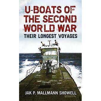U Boats of the Second World War - Their Longest Voyages by Jak P. Mall
