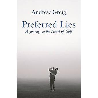 Lies préférés - un voyage au cœur du Golf par Andrew Greig - 9780