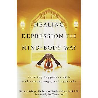 Guérison de la dépression de la voie de l'esprit et du corps: la création de bonheur avec la méditation, le Yoga et l'Ayurveda
