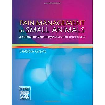 Pain Management in Small Animals: a Manual for Veterinary Nurses and Technicians: A Manual for Veterinary Nurses and Technicians