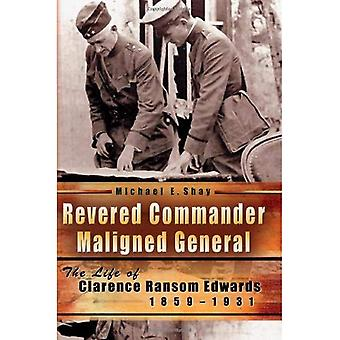 Revered Commander, Maligned General: The Life of Clarence Ransom Edwards, 1859-1931