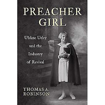 Preacher Girl: Uldine Utley and the Industry of Revival
