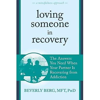 Loving Someone in Recovery: The Answers You Need When Your Partner Is Recovering from Addiction (New Harbinger...