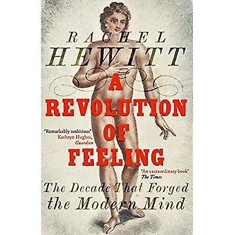 A Revolution of Feeling: The Decade that Forged the� Modern Mind