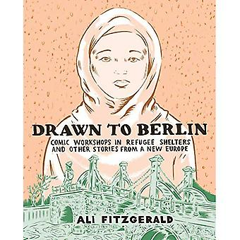 Drawn To Berlin: Comics Workshops in Refugee Shelters and Other Stories from a New Europe