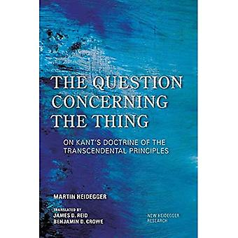The Question Concerning the� Thing: On Kant's Doctrine of the Transcendental Principles (New Heidegger Research)