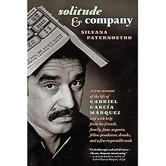 Solitude & Company: The Life of Gabriel Garcia Marquez Told with Help from His Friends, Family, Fans, Arguers, Fellow Pranksters, Drunks, and a Few Respectable Souls