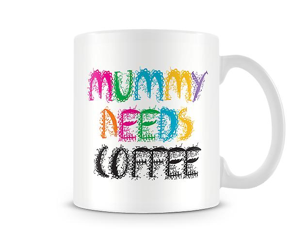 Decorative Writing Mummy Needs Coffee Printed Mug