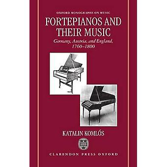 Fortepianos and Their Music Germany Austria and England 17601800 by Komlos & Katalin