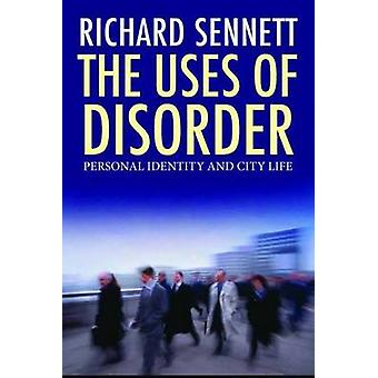 The Uses of Disorder Personal Identity and City Life by Sennett & Richard
