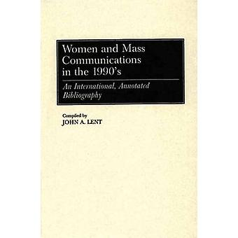 Women and Mass Communications in the 1990s An International Annotated Bibliography by Lent & John A.
