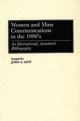 femmes and Mass Communications in the 1990s An International Annotated Bibliography by Lent & John A.