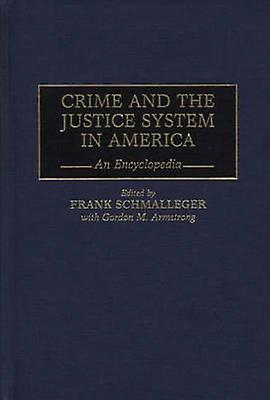 Crime and the Justice System in America An Encyclopedia by Schmalleger & Frank M.