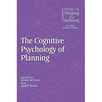 The Cognitive Psychology of Planning by Morris & Robin