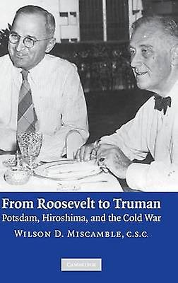 From Roosevelt to Truhomme by Miscamble & Wilson D.