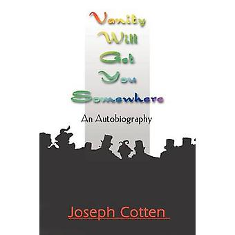Vanity Will Get You Somewhere An Autobiography by Cotten & Joseph
