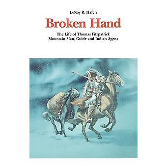 Broken Hand The Life of Thomas Fitzpatrick Mountain Man Guide and Indian Agent by Hafen & LeRoy R.