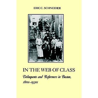 In the Web of Class Delinquents and Reformers in Boston 1810s1930s by Schneider & Eric & C.