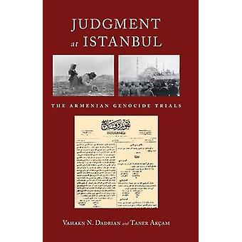 Judgment at Istanbul The Armenian Genocide Trials by Dadrian & Vahakn N.