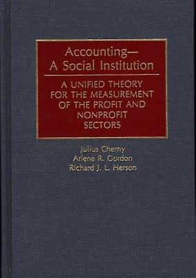 AccountingA Social Institution A Unified Theory for the MeasureHommest of the Profit and Nonprofit Sectors by Cherny & Julius