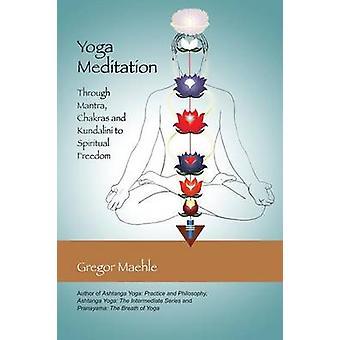 Yoga meditatie door Mantra chakra's en Kundalini spirituele vrijheid door Maehle & Gregor