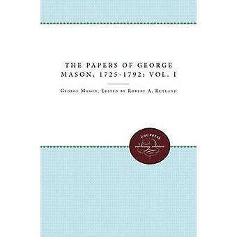The Papers of George Mason 17251792 Volume I by Rutland & Robert A.