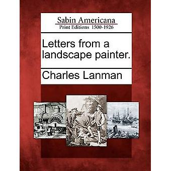 Letters from a landscape painter. by Lanman & Charles