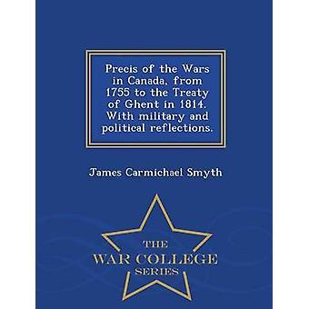 Precis der Kriege in Kanada von 1755 an den Vertrag von Gent 1814. Mit militärischen und politischen Reflexionen.  War College-Serie von Smyth & James Carmichael