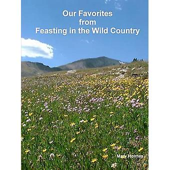 Our Favorites from Feasting in the Wild Country by Holmes & Mary