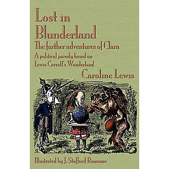 Lost in Blunderland The Further Adventures of Clara. a Political Parody Based on Lewis Carrolls Wonderland by Lewis & Caroline
