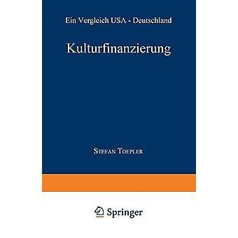 Kulturfinanzierung  Ein Vergleich USA  Deutschland by Toepler & Stefan