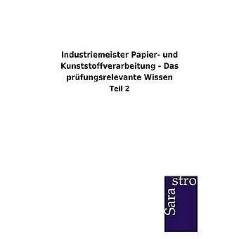 Industriemeister Papier und Kunststoffverarbeitung  Das prfungsrelevante Wissen by Sarastro GmbH
