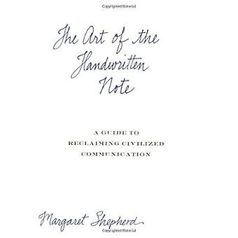 The Art of the Handwritten Note - A Guide to Reclaiming Civilized Comm