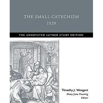 The Small Catechism -1529 by Timothy J. Wengert - 9781506432472 Book