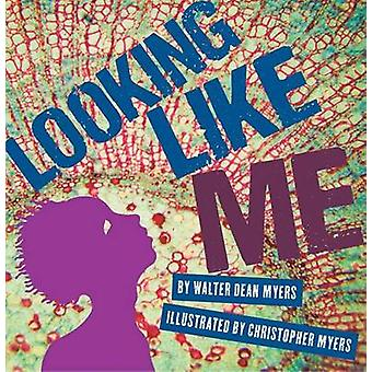 Looking Like Me by Walter Dean Myers - Christopher Myers - 9781606840