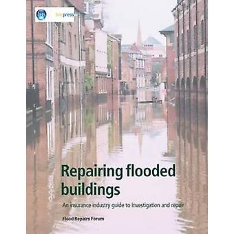 Repairing Flooded Buildings - An Insurance Industry Guide to Investiga