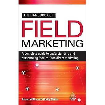 Manuel de marketing de terrain Guide complet de compréhension et d'externalisation FaceToFace Marketing direct par Williams et Alison