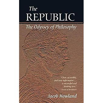 Republic  The Odyssey of Philosophy by Jacob Howland
