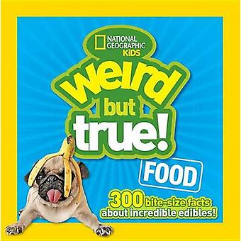 Weird But True Food by National Geographic Kids