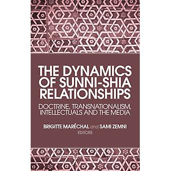 The Dynamics of Sunni-Shia Relationships: Doctrine Transnationalism Intellectuals and the Media (Hardcover) by Marechal Brigitte Zemni Sami