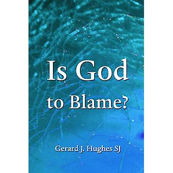 Is God to Blame by Gerard J. Hughes