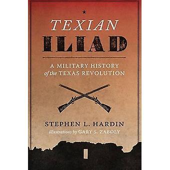 Texian Iliad - A Military History of the Texas Revolution - 1835-1836