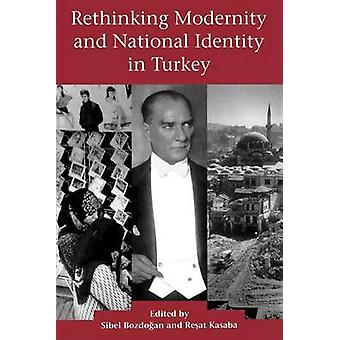 Rethinking Modernity and National Identity in Turkey by Sibel Bozdoga