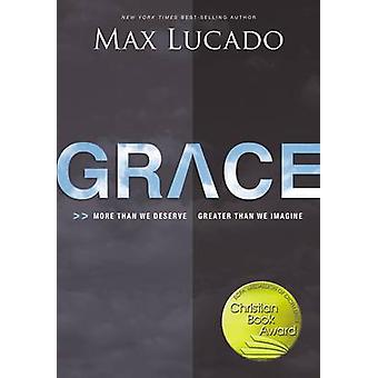 Grace - More Than We Deserve - Greater Than We Imagine by Max Lucado -