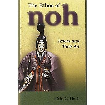 The Ethos of Noh - Actors and Their Art (New edition) by Eric C. Rath