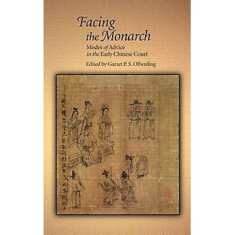 Facing the Monarch - Modes of Advice in the Early Chinese Court by Gar